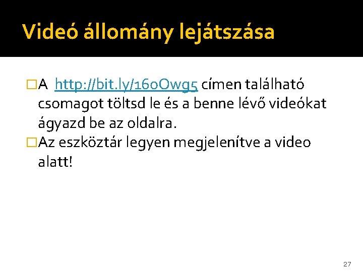 Videó állomány lejátszása �A http: //bit. ly/16 o. Owg 5 címen található csomagot töltsd