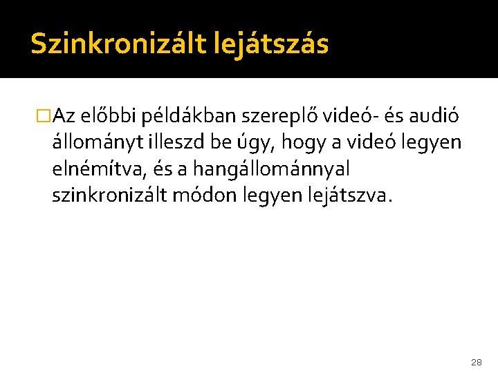 Szinkronizált lejátszás �Az előbbi példákban szereplő videó- és audió állományt illeszd be úgy, hogy
