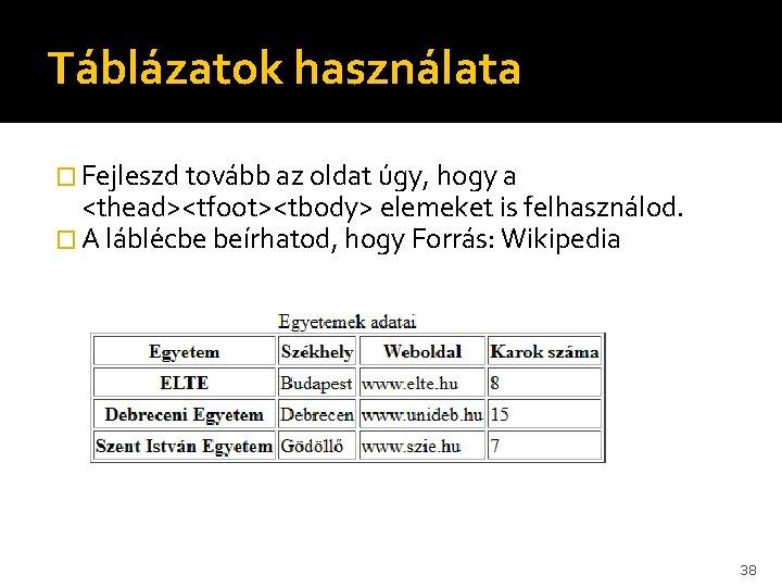 Táblázatok használata � Fejleszd tovább az oldat úgy, hogy a <thead><tfoot><tbody> elemeket is felhasználod.