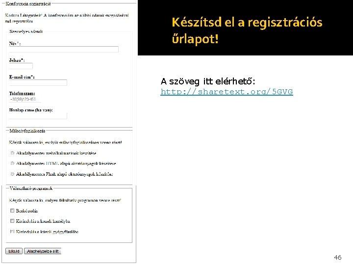 Készítsd el a regisztrációs űrlapot! A szöveg itt elérhető: http: //sharetext. org/5 GVG 46