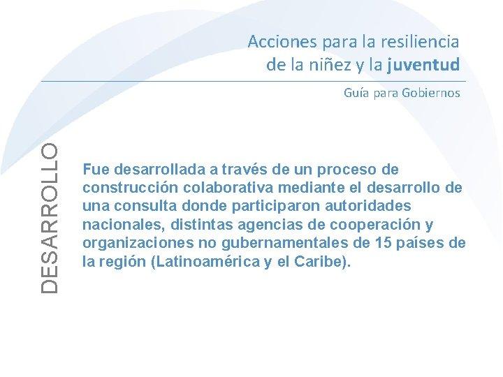 Acciones para la resiliencia de la niñez y la juventud DESARROLLO Guía para Gobiernos