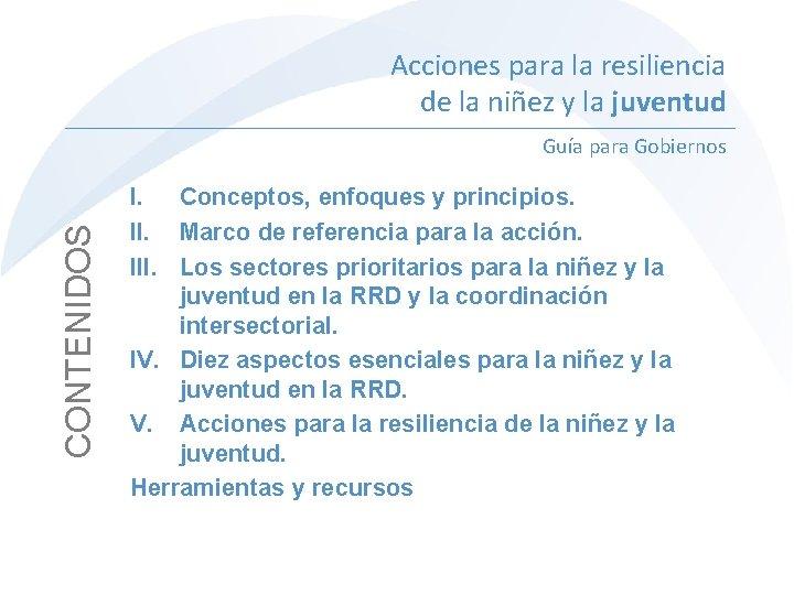 Acciones para la resiliencia de la niñez y la juventud CONTENIDOS Guía para Gobiernos