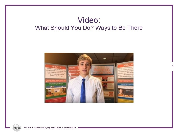 Video: What Should You Do? Ways to Be There 5 PACER's National Bullying Prevention