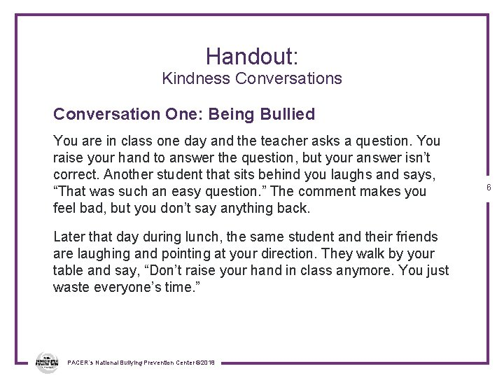 Handout: Kindness Conversation One: Being Bullied You are in class one day and the