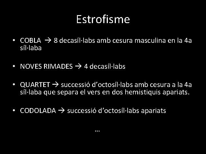 Estrofisme • COBLA 8 decasíl·labs amb cesura masculina en la 4 a síl·laba •