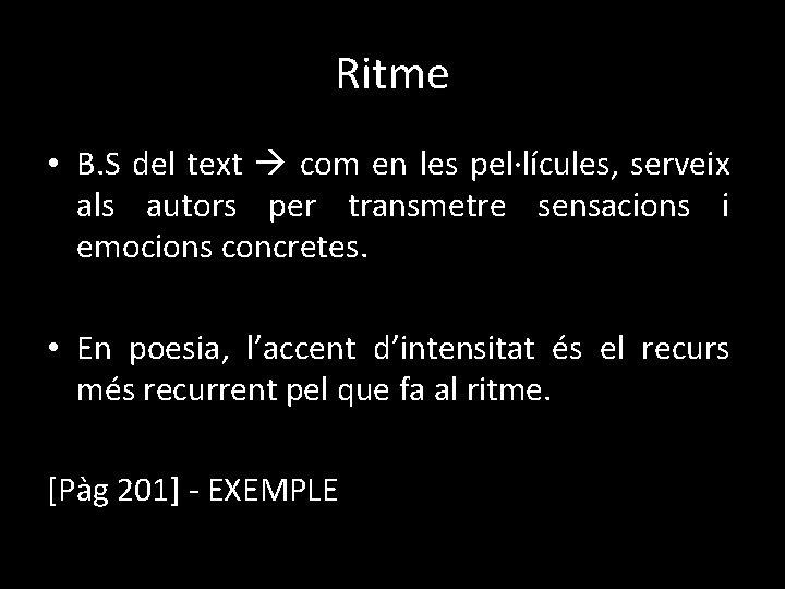 Ritme • B. S del text com en les pel·lícules, serveix als autors per
