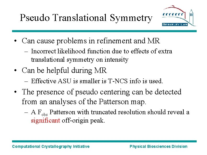 Pseudo Translational Symmetry • Can cause problems in refinement and MR – Incorrect likelihood