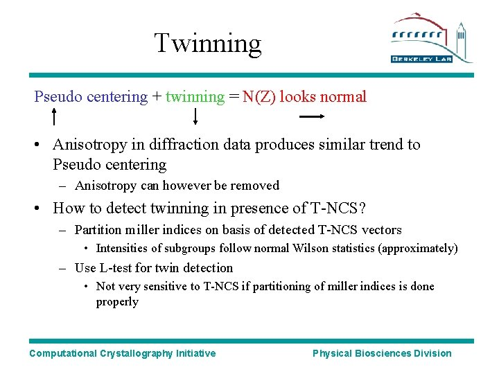 Twinning Pseudo centering + twinning = N(Z) looks normal • Anisotropy in diffraction data