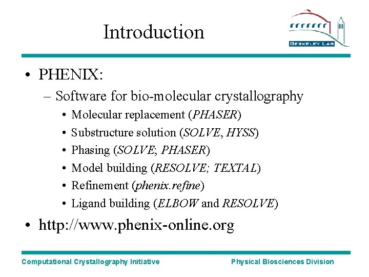 Introduction • PHENIX: – Software for bio-molecular crystallography • • • Molecular replacement (PHASER)