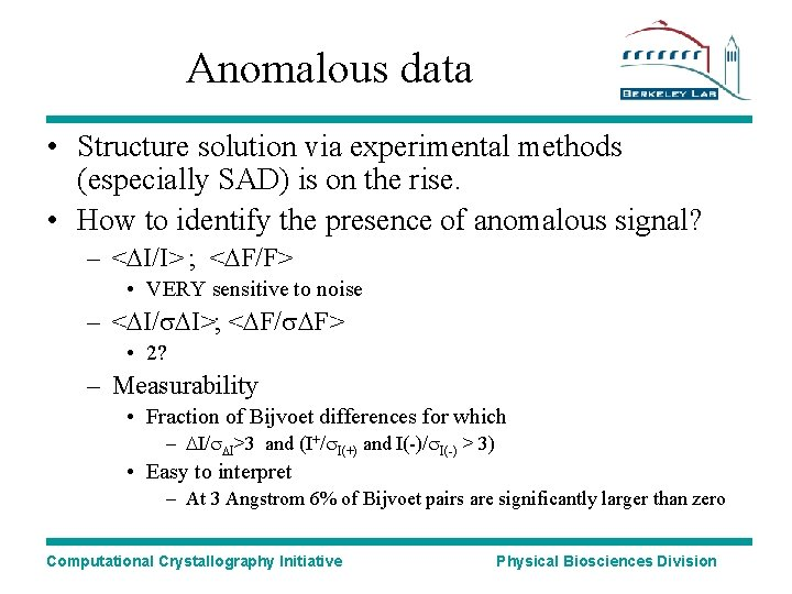 Anomalous data • Structure solution via experimental methods (especially SAD) is on the rise.