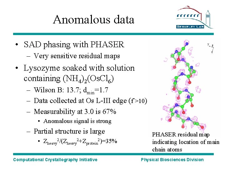 Anomalous data • SAD phasing with PHASER – Very sensitive residual maps • Lysozyme