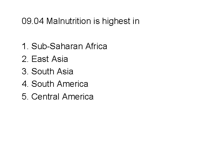 09. 04 Malnutrition is highest in 1. Sub-Saharan Africa 2. East Asia 3. South