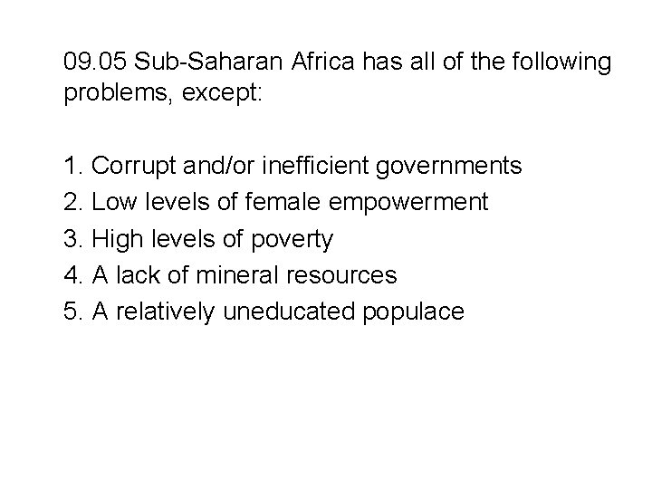 09. 05 Sub-Saharan Africa has all of the following problems, except: 1. Corrupt and/or