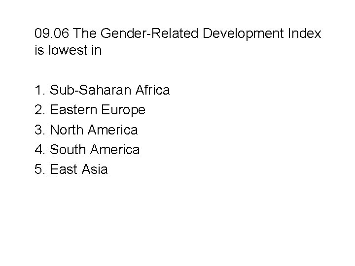 09. 06 The Gender-Related Development Index is lowest in 1. Sub-Saharan Africa 2. Eastern
