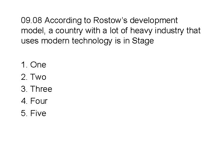 09. 08 According to Rostow's development model, a country with a lot of heavy