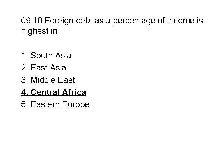 09. 10 Foreign debt as a percentage of income is highest in 1. South