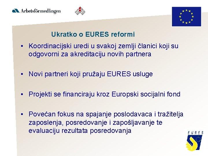 Ukratko o EURES reformi • Koordinacijski uredi u svakoj zemlji članici koji su odgovorni