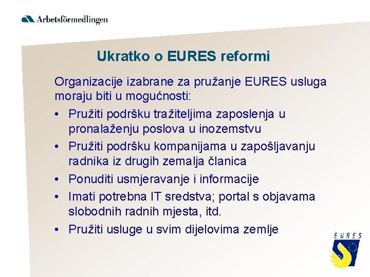 Ukratko o EURES reformi Organizacije izabrane za pružanje EURES usluga moraju biti u mogućnosti: