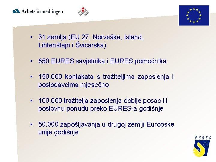 • 31 zemlja (EU 27, Norveška, Island, Lihtenštajn i Švicarska) • 850 EURES