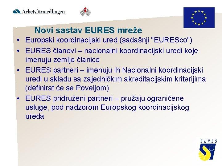 """Novi sastav EURES mreže • Europski koordinacijski ured (sadašnji """"EURESco"""") • EURES članovi –"""