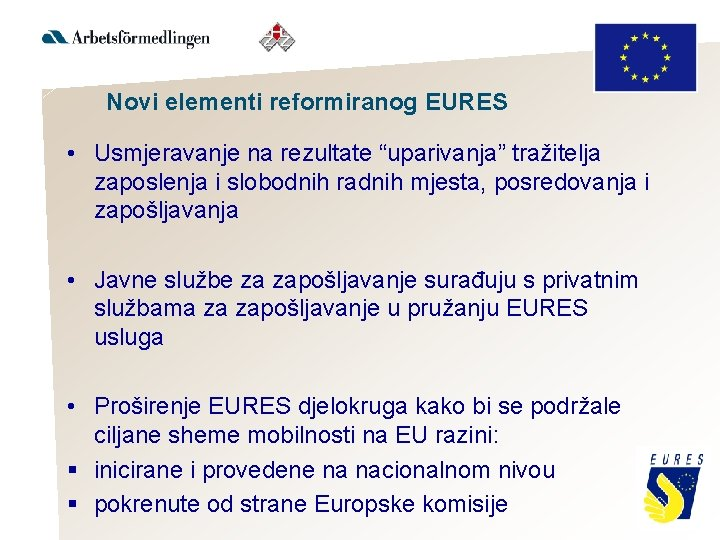 """Novi elementi reformiranog EURES • Usmjeravanje na rezultate """"uparivanja"""" tražitelja zaposlenja i slobodnih radnih"""