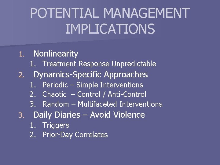 POTENTIAL MANAGEMENT IMPLICATIONS 1. Nonlinearity 1. Treatment Response Unpredictable 2. Dynamics-Specific Approaches 1. Periodic