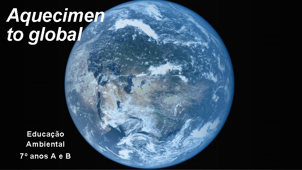 Aquecimen to global Educação Ambiental 7º anos A e B