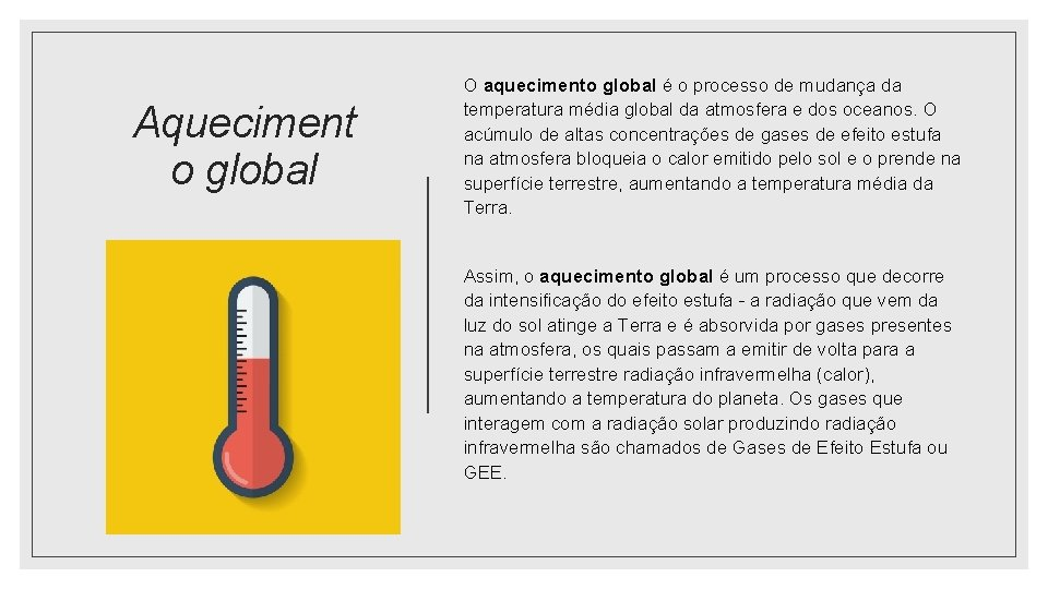 Aqueciment o global O aquecimento global é o processo de mudança da temperatura média