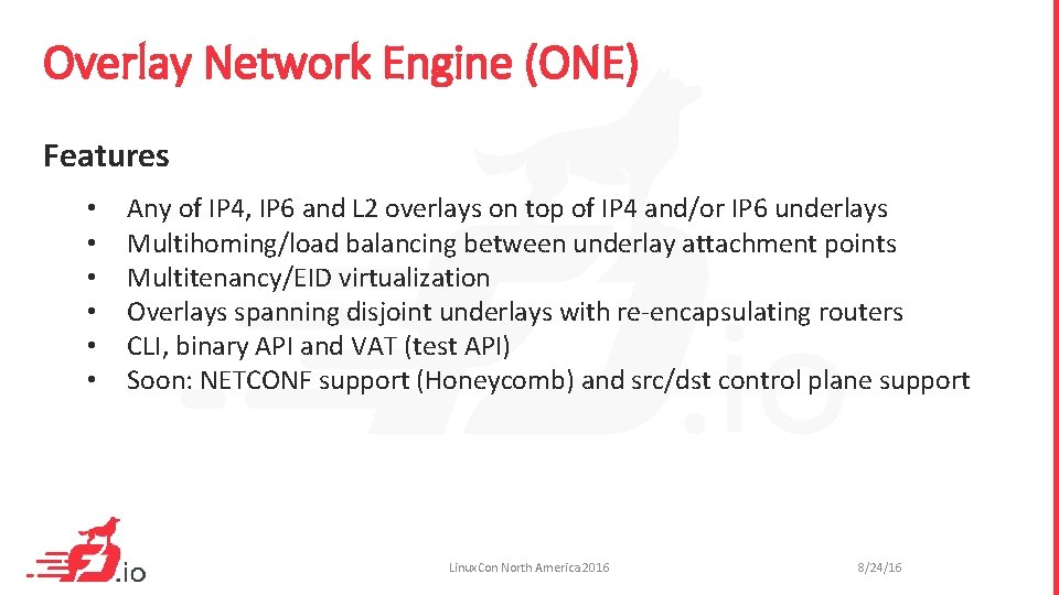 Overlay Network Engine (ONE) Features • • • Any of IP 4, IP 6