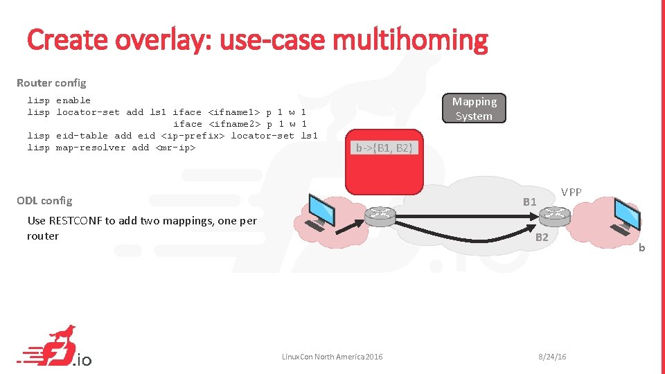 Create overlay: use-case multihoming Router config lisp enable lisp locator-set add ls 1 iface