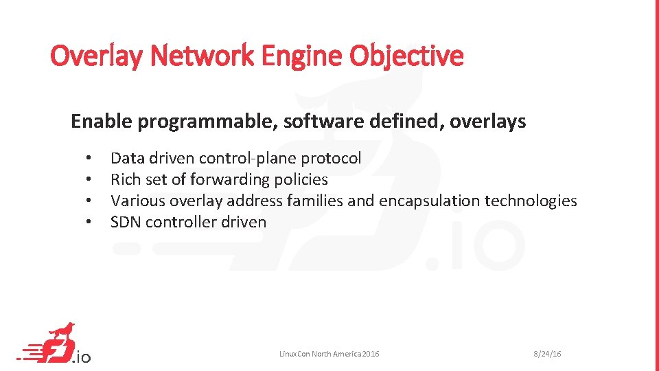Overlay Network Engine Objective Enable programmable, software defined, overlays • • Data driven control-plane