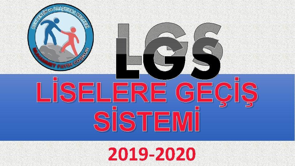 LGS LİSELERE GEÇİŞ SİSTEMİ 2019 -2020