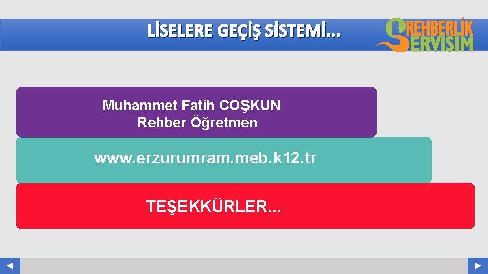 LİSELERE GEÇİŞ SİSTEMİ. . . Muhammet Fatih COŞKUN Rehber Öğretmen www. erzurumram. meb. k