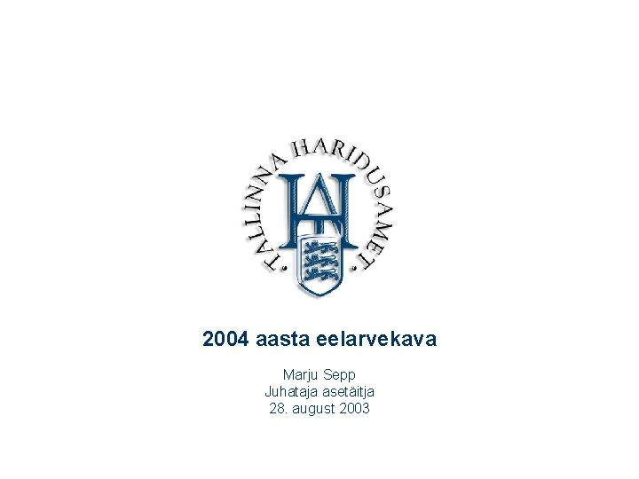 2004 aasta eelarvekava Marju Sepp Juhataja asetäitja 28. august 2003