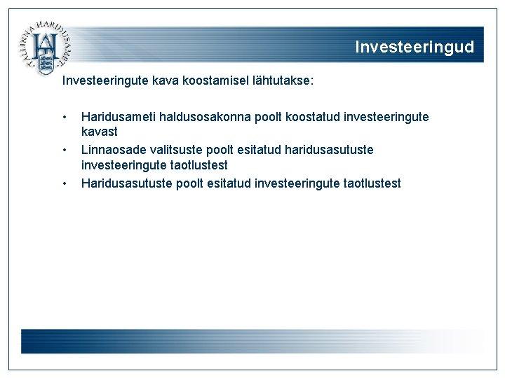 Investeeringud Investeeringute kava koostamisel lähtutakse: • • • Haridusameti haldusosakonna poolt koostatud investeeringute kavast