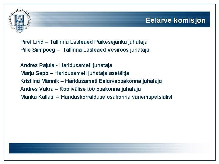 Eelarve komisjon Piret Lind – Tallinna Lasteaed Päikesejänku juhataja Pille Siimpoeg – Tallinna Lasteaed