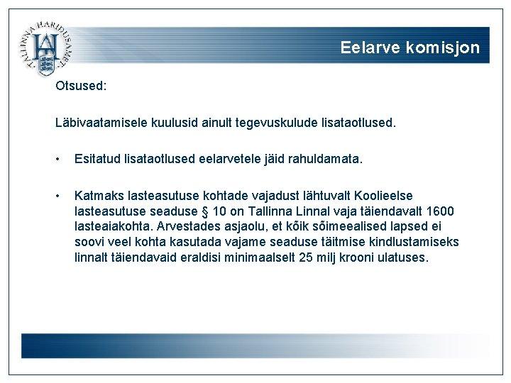 Eelarve komisjon Otsused: Läbivaatamisele kuulusid ainult tegevuskulude lisataotlused. • Esitatud lisataotlused eelarvetele jäid rahuldamata.