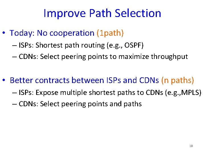 Improve Path Selection • Today: No cooperation (1 path) – ISPs: Shortest path routing