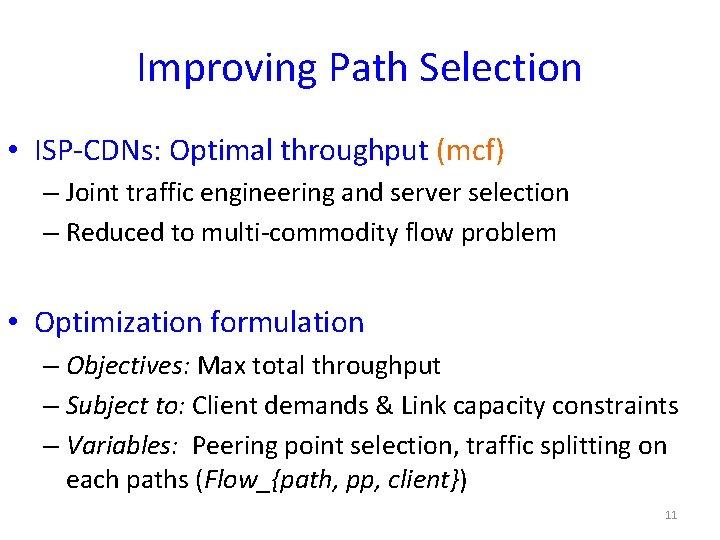 Improving Path Selection • ISP-CDNs: Optimal throughput (mcf) – Joint traffic engineering and server