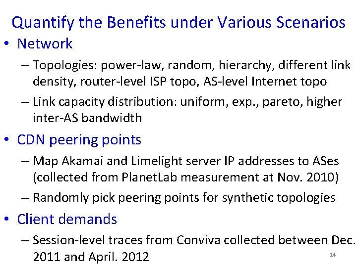 Quantify the Benefits under Various Scenarios • Network – Topologies: power-law, random, hierarchy, different