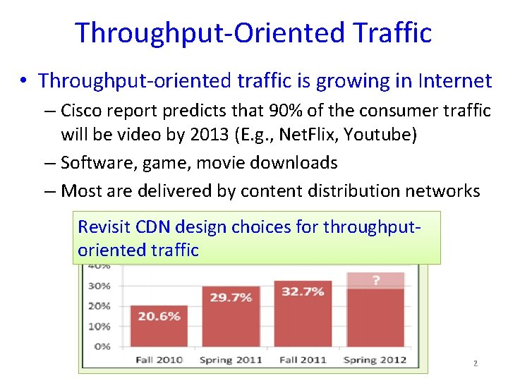 Throughput-Oriented Traffic • Throughput-oriented traffic is growing in Internet – Cisco report predicts that