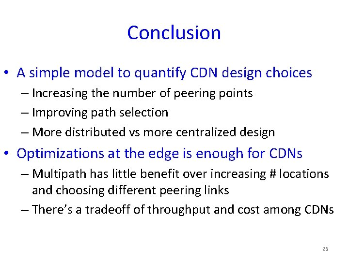 Conclusion • A simple model to quantify CDN design choices – Increasing the number