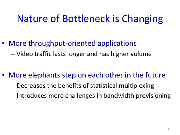 Nature of Bottleneck is Changing • More throughput-oriented applications – Video traffic lasts longer