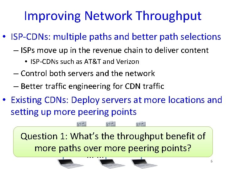 Improving Network Throughput • ISP-CDNs: multiple paths and better path selections – ISPs move