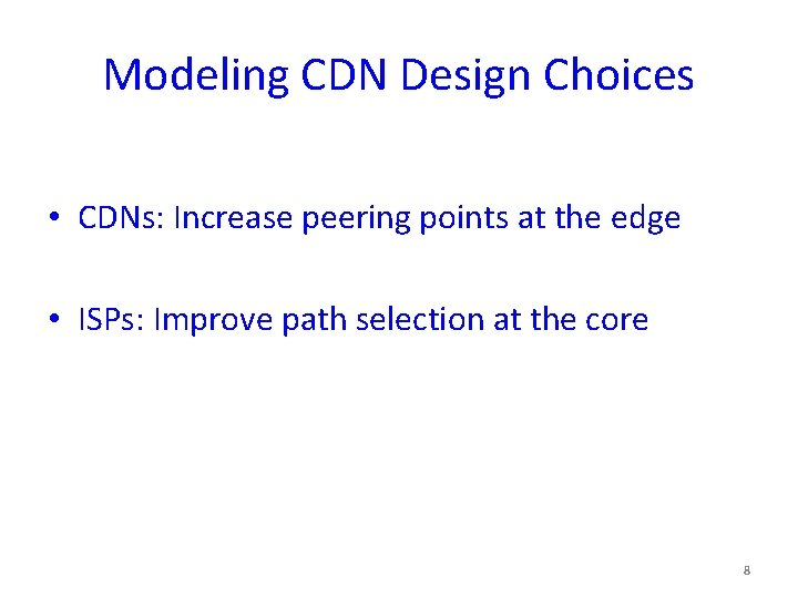 Modeling CDN Design Choices • CDNs: Increase peering points at the edge • ISPs: