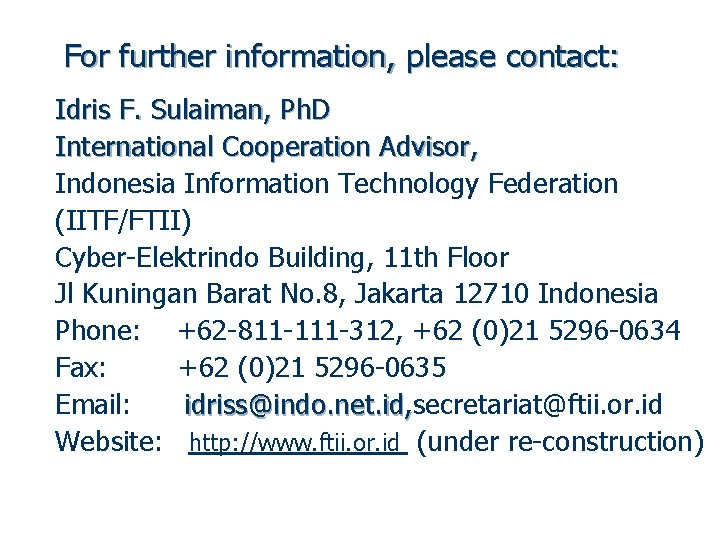 For further information, please contact: Idris F. Sulaiman, Ph. D International Cooperation Advisor, Indonesia