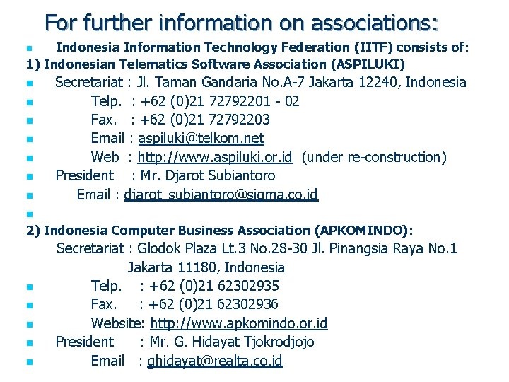 For further information on associations: Indonesia Information Technology Federation (IITF) consists of: 1) Indonesian
