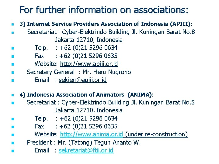 For further information on associations: n 3) Internet Service Providers Association of Indonesia (APJII):