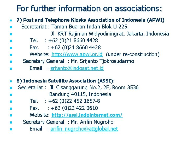 For further information on associations: n 7) Post and Telephone Kiosks Association of Indonesia