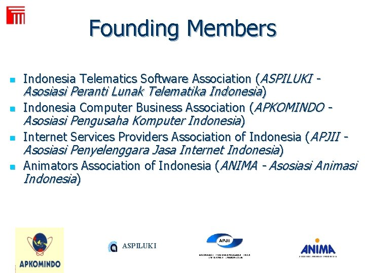 FTII n n Founding Members Indonesia Telematics Software Association (ASPILUKI Asosiasi Peranti Lunak Telematika